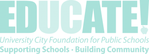 EDUCATE! University City Foundation for Public Schools. Supporting Schools • Building Community